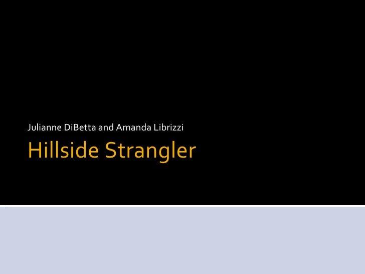 Julianne DiBetta and Amanda LibrizziHillside Strangler