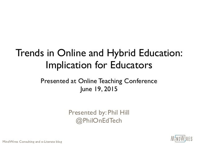 Trends in Online and Hybrid Education: Implication for Educators Presented at Online Teaching Conference June 19, 2015 Pre...