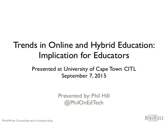 Trends in Online and Hybrid Education: Implication for Educators Presented at University of Cape Town CITL September 7, 20...