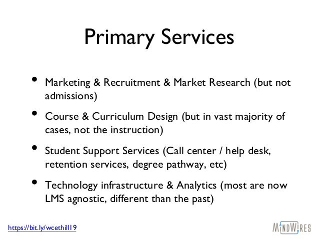 https://bit.ly/wcethill19 Primary Services • Marketing & Recruitment & Market Research (but not admissions) • Course & Cur...