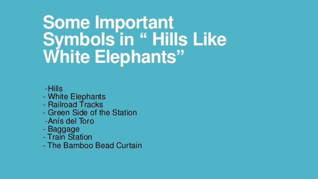 "hills like white elephants by ernest hemingway """"hills"""" as a symbol in """"hills like white elephants"""""