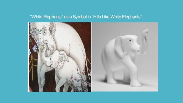 an analysis of the concept of symbolism in hills like white elephants by ernest hemingway Transcript of symbolism in hills like white elephants hills like white elephants ernest hemingway symbols in hills like white elephants the.