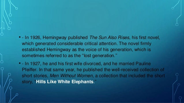 a literary analysis of hills like white elephants by hemingway The underlying theme of ernest hemingway's 'hills like white elephants' deals with the difficulties a couple, particularly the female, has in facing an unexpected and ultimately unwanted pregnancy.