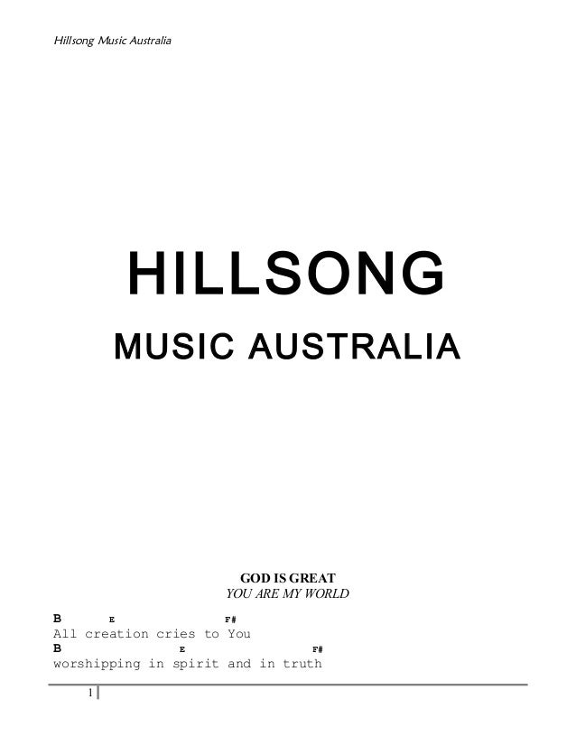 Hillsong Music Australia  HILLSONG MUSIC AUSTRALIA  GOD IS GREAT YOU ARE MY WORLD B E F# All creation cries to You B E F# ...