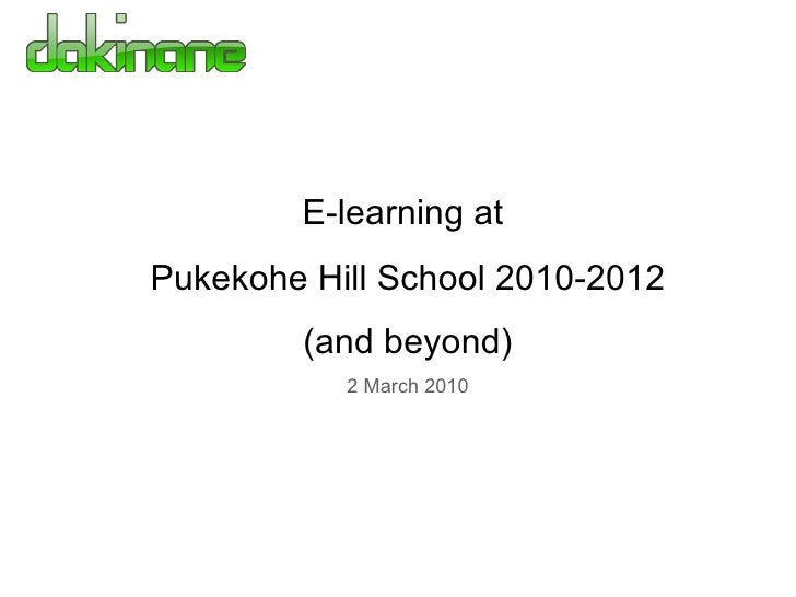 E-learning at  Pukekohe Hill School 2010-2012  (and beyond) 2 March 2010