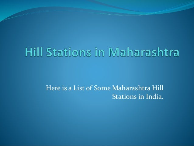 Here is a List of Some Maharashtra Hill  Stations in India.
