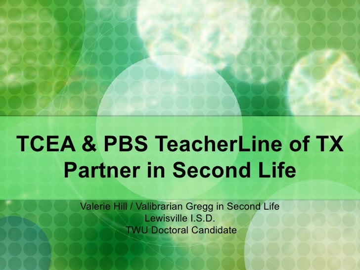 TCEA & PBS TeacherLine of TX Partner in Second Life Valerie Hill / Valibrarian Gregg in Second Life Lewisville I.S.D.  TWU...
