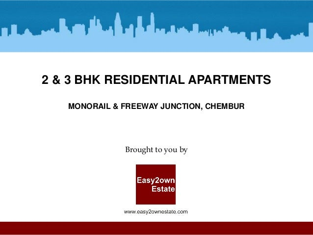 2 & 3 BHK RESIDENTIAL APARTMENTS MONORAIL & FREEWAY JUNCTION, CHEMBUR  Brought to you by