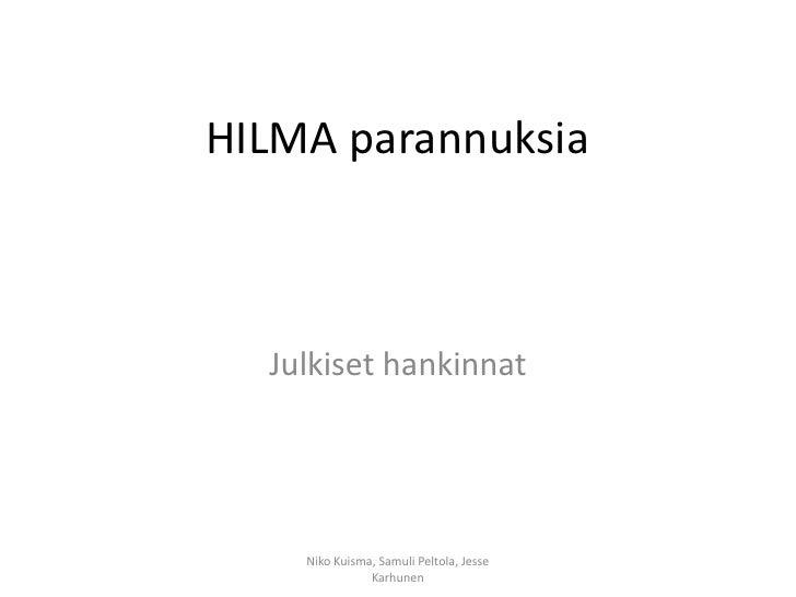 HILMA parannuksia<br />Julkiset hankinnat<br />Niko Kuisma, Samuli Peltola, Jesse Karhunen<br />