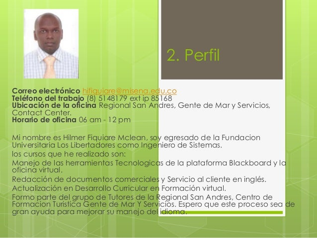 2. Perfil Correo electrónico hifiquiare@misena.edu.co Teléfono del trabajo (8) 5148179 ext ip 85168 Ubicación de la oficin...