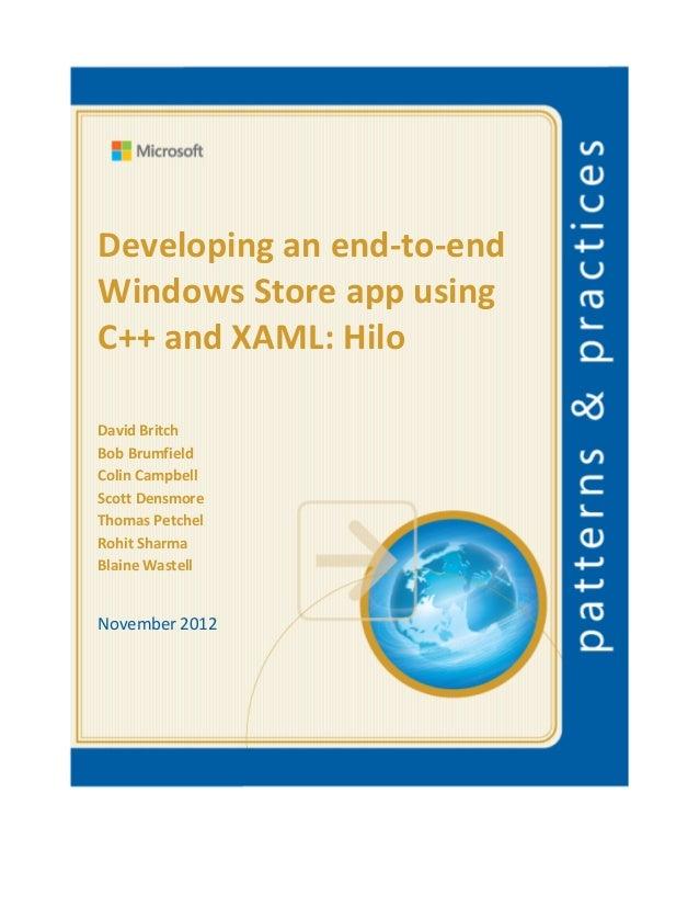 Developing an end-to-endWindows Store app usingC++ and XAML: HiloDavid BritchBob BrumfieldColin CampbellScott DensmoreThom...