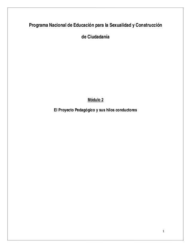 1 Programa Nacional de Educación para la Sexualidad y Construcción de Ciudadanía Módulo 2 El Proyecto Pedagógico y sus h...