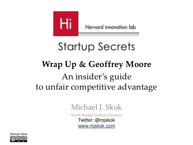 Startup Secrets                 Wrap Up & Geoffrey Moore                      An insider's guide               to unfair c...