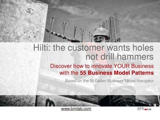 www.bmilab.com Hilti: the customer wants holes not drill hammers Discover how to innovate YOUR Business with the 55 Busine...