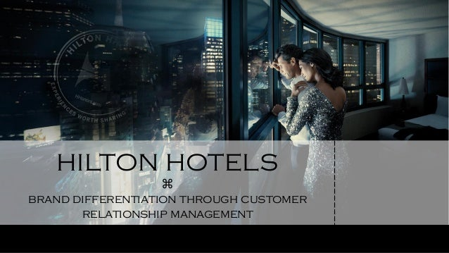 Hilton hotels brand differentiation through crm
