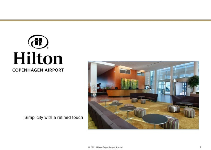 Simplicity with a refined touch                                  © 2011 Hilton Copenhagen Airport   1