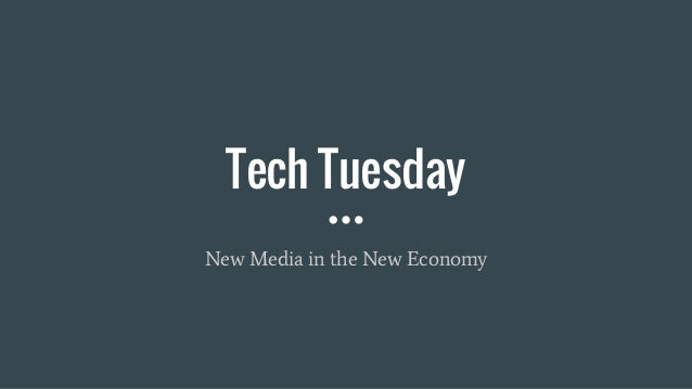 Tech Tuesday New Media in the New Economy
