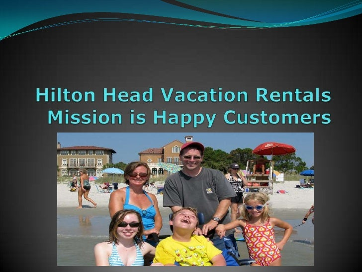 Hilton Head Vacation Rentals Mission is Happy Customers <br />