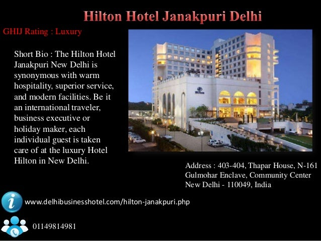GHIJ Rating : Luxury  Short Bio : The Hilton Hotel  Janakpuri New Delhi is  synonymous with warm  hospitality, superior se...