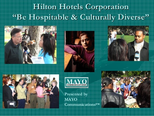 "Hilton Hotels Corporation""Be Hospitable & Culturally Diverse""             Presented by             MAYO             Commun..."