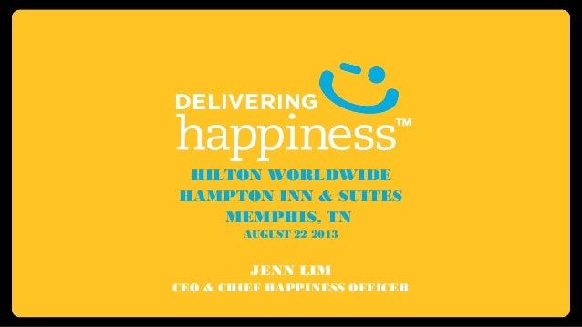 HILTON WORLDWIDE HAMPTON INN & SUITES MEMPHIS, TN AUGUST 22 2013 JENN LIM CEO & CHIEF HAPPINESS OFFICER