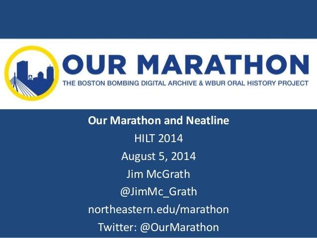 Our Marathon and Neatline HILT 2014 August 5, 2014 Jim McGrath @JimMc_Grath northeastern.edu/marathon Twitter: @OurMarathon