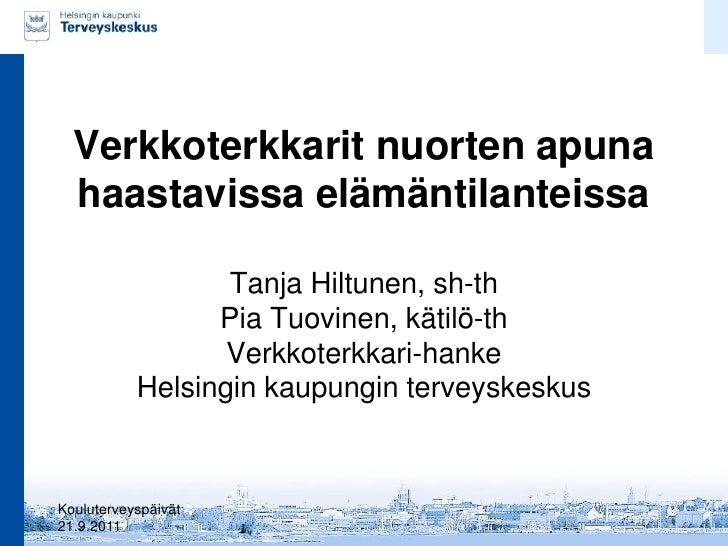 Verkkoterkkarit nuorten apuna  haastavissa elämäntilanteissa                  Tanja Hiltunen, sh-th                 Pia Tu...