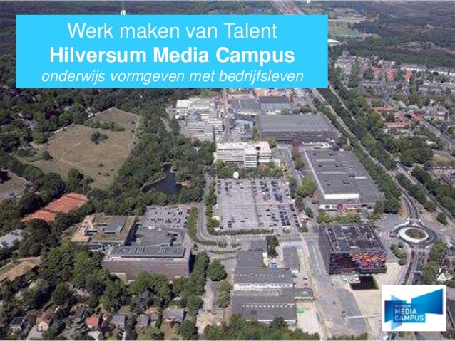 Werk maken van Talent Hilversum Media Campus onderwijs vormgeven met bedrijfsleven