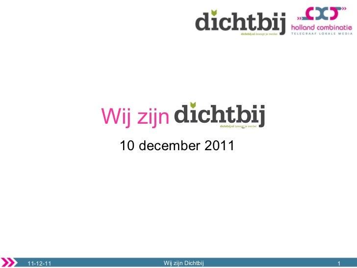 Wij zijn Dichtbij 11-12-11 Wij zijn  Dichtbij 10 december 2011