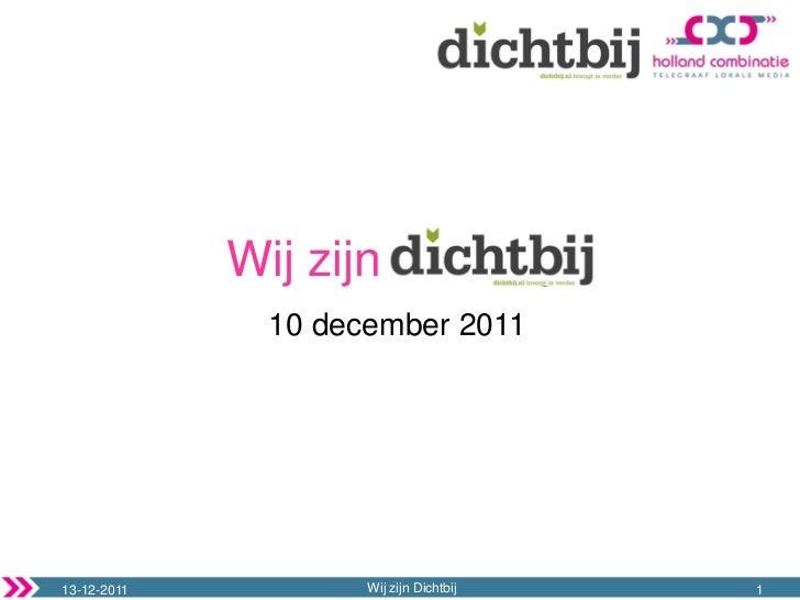 Wij zijn Dichtbij               10 december 201113-12-2011           Wij zijn Dichtbij   1