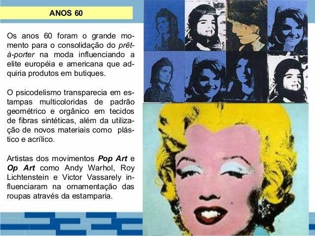 ANOS 60  Os anos 60 foram o grande mo-mento  para o consolidação do prêt-à-  porter na moda influenciando a  elite européi...