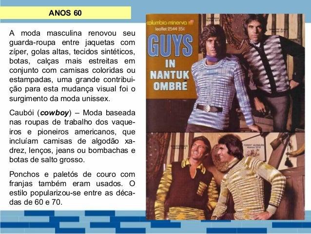 ANOS 60  A moda masculina renovou seu  guarda-roupa entre jaquetas com  zíper, golas altas, tecidos sintéticos,  botas, ca...
