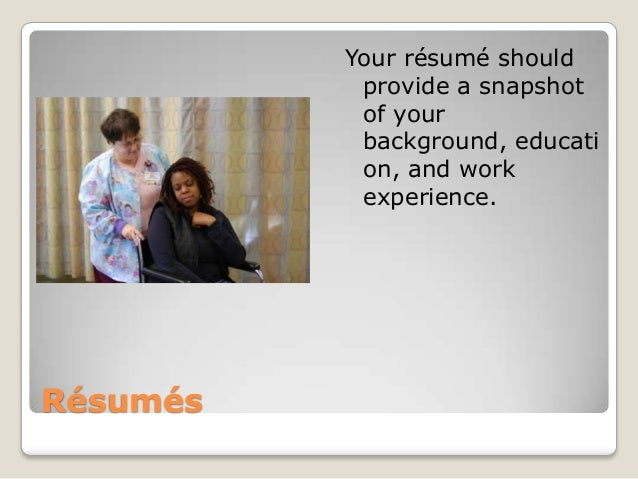Your résumé should           provide a snapshot           of your           background, educati           on, and work    ...