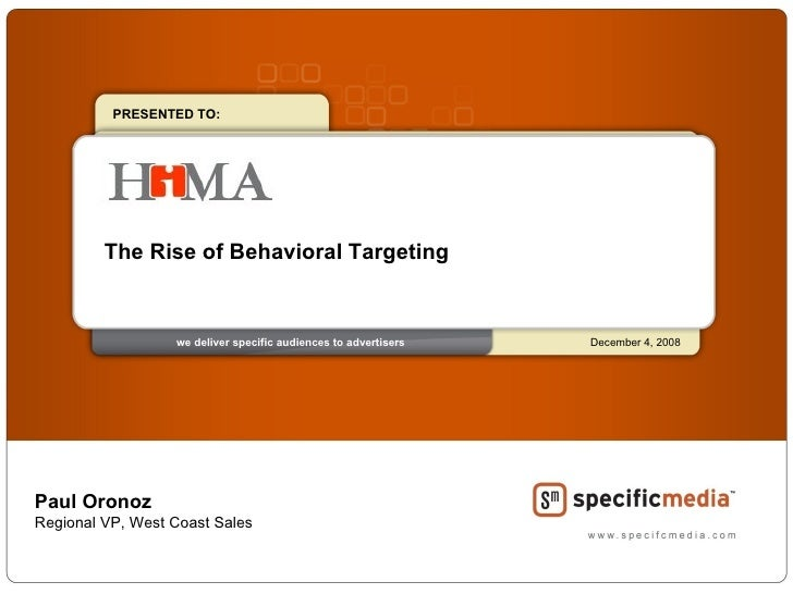 PRESENTED TO:              The Rise of Behavioral Targeting                      we deliver specific audiences to advertis...