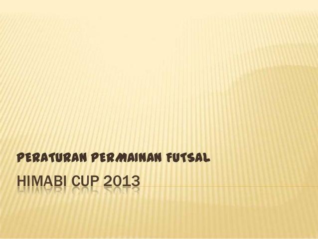 PERATURAN PERMAINAN FUTSAL  HIMABI CUP 2013