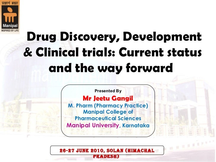 Drug Discovery, Development & Clinical trials: Current status and the way forward  Presented By Mr Jeetu Gangil M. Pharm...