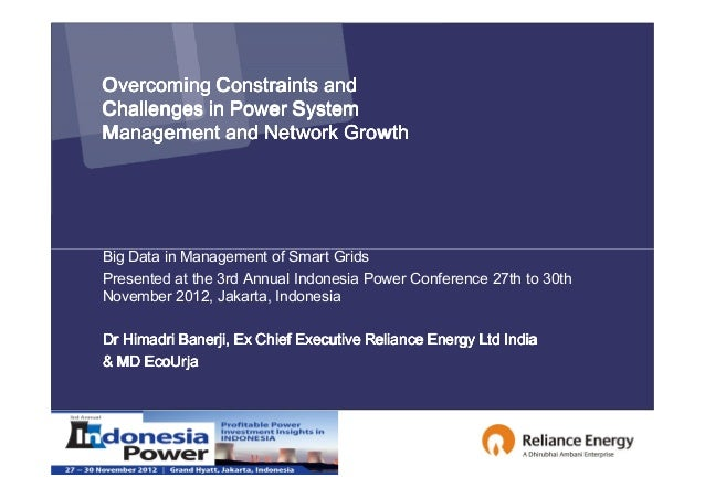 Overcoming Constraints andChallenges in Power SystemManagement and Network GrowthBig Data in Management of Smart GridsPres...