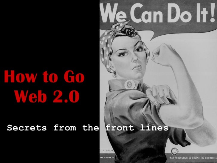 How to Go  Web 2.0 Secrets from the front lines