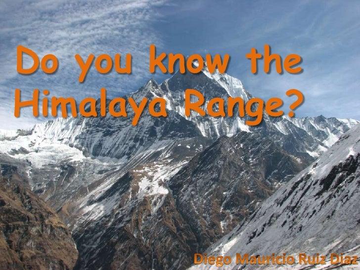 Do you know the Himalaya Range?<br />Diego Mauricio Ruiz Diaz<br />