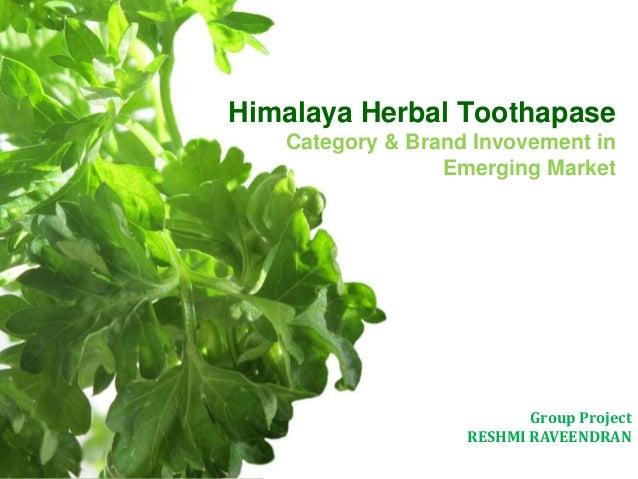 Himalaya Herbal Toothapase Category & Brand Invovement in Emerging Market Group Project RESHMI RAVEENDRAN