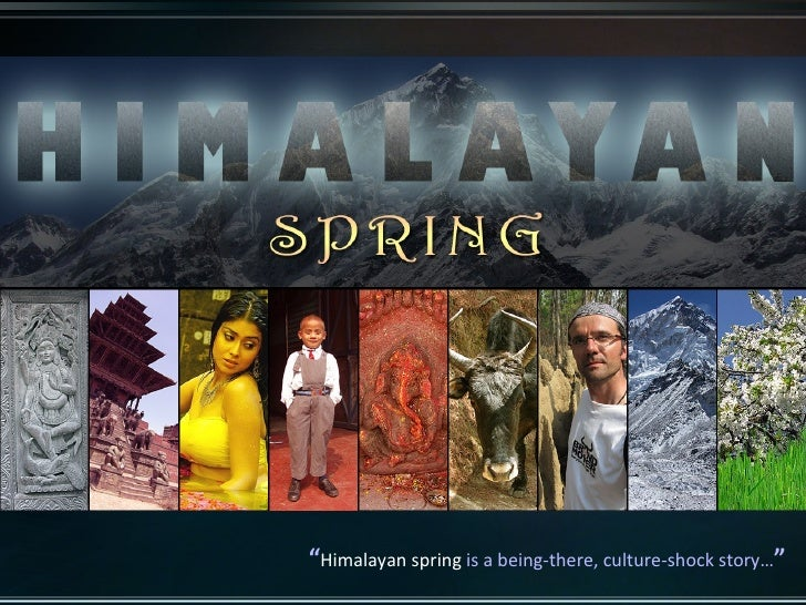 """"""" Himalayan spring  is a being-there, culture-shock story… """""""
