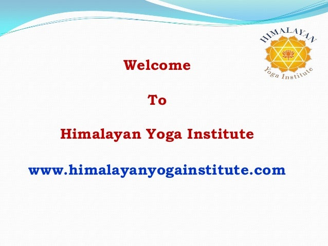 Welcome To Himalayan Yoga Institute www.himalayanyogainstitute.com