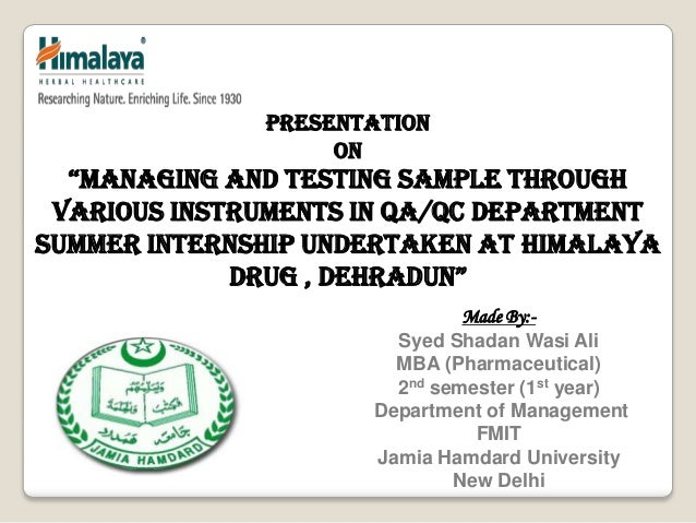 """Managing and testing saMple through Various Instruments In QA/QC Department summer internship undertaken at Himalaya drug..."