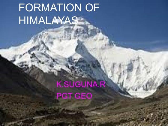 FORMATION OF HIMALAYAS  K.SUGUNA.R PGT GEO