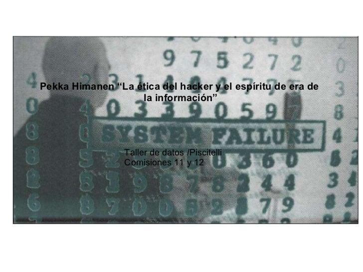 """Pekka Himanen """"La ética del hacker y el espíritu de era de  la información"""" Taller de datos /Piscitelli Comisiones 11 y 12"""