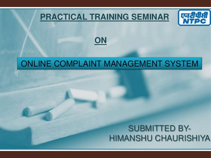 PRACTICAL TRAINING SEMINAR              ONONLINE COMPLAINT MANAGEMENT SYSTEM                       SUBMITTED BY-          ...