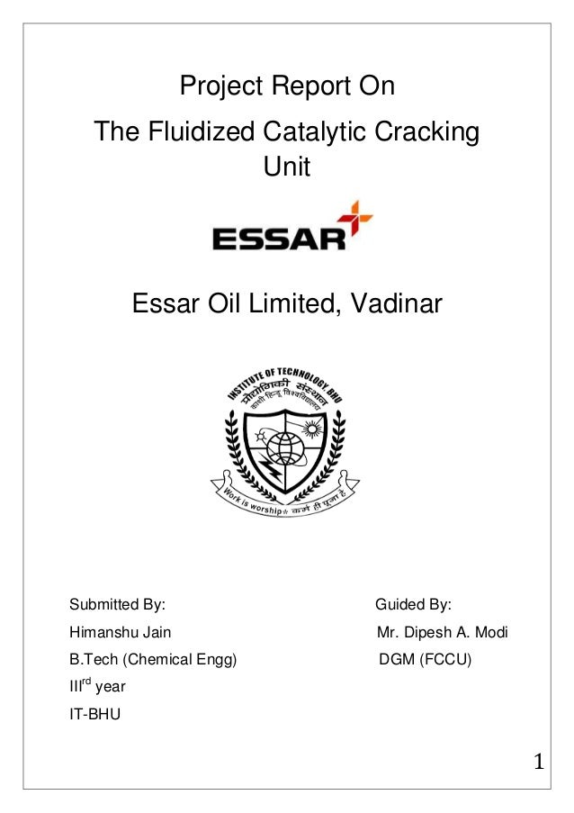 Project Report On    The Fluidized Catalytic Cracking                  Unit             Essar Oil Limited, VadinarSubmitte...