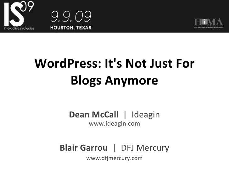 WordPress: It's Not Just For Blogs Anymore Dean McCall   |  Ideagin www.ideagin.com Blair Garrou   |  DFJ Mercury www.dfjm...