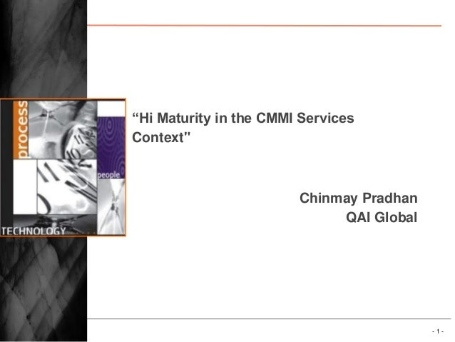 "- 1 - ""Hi Maturity in the CMMI Services Context"" Chinmay Pradhan QAI Global"