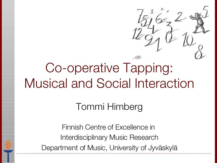 Co-operative Tapping:  Musical and Social Interaction  Tommi Himberg Finnish Centre of Excellence in  Interdisciplinary Mu...